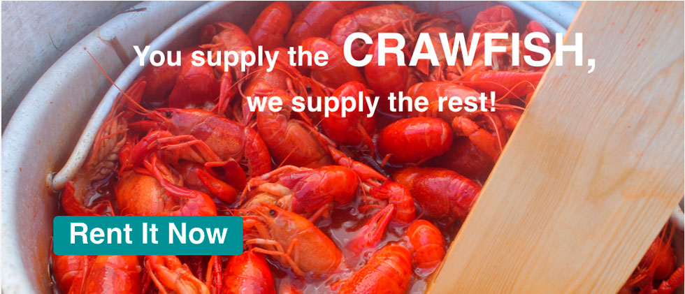 You supply the crawfish we'll supply the rest; Rent it now!